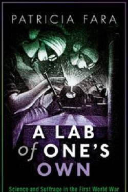 LAB OF ONE'S OWN : science and suffrage in the first world war.