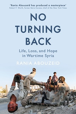 No turning back : life, loss, and hope in wartime Syria