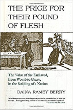 The price for their pound of flesh : the value of the enslaved from womb to grave in the building of a nation