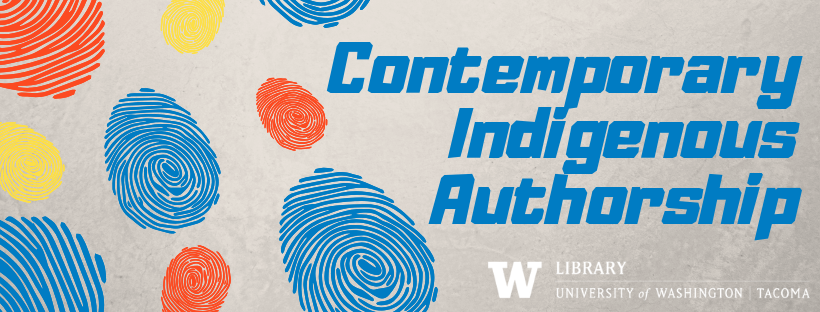Contemporary Indigenous Authorship; fingerprints in red, blue, yellow; UW Tacoma Library logo