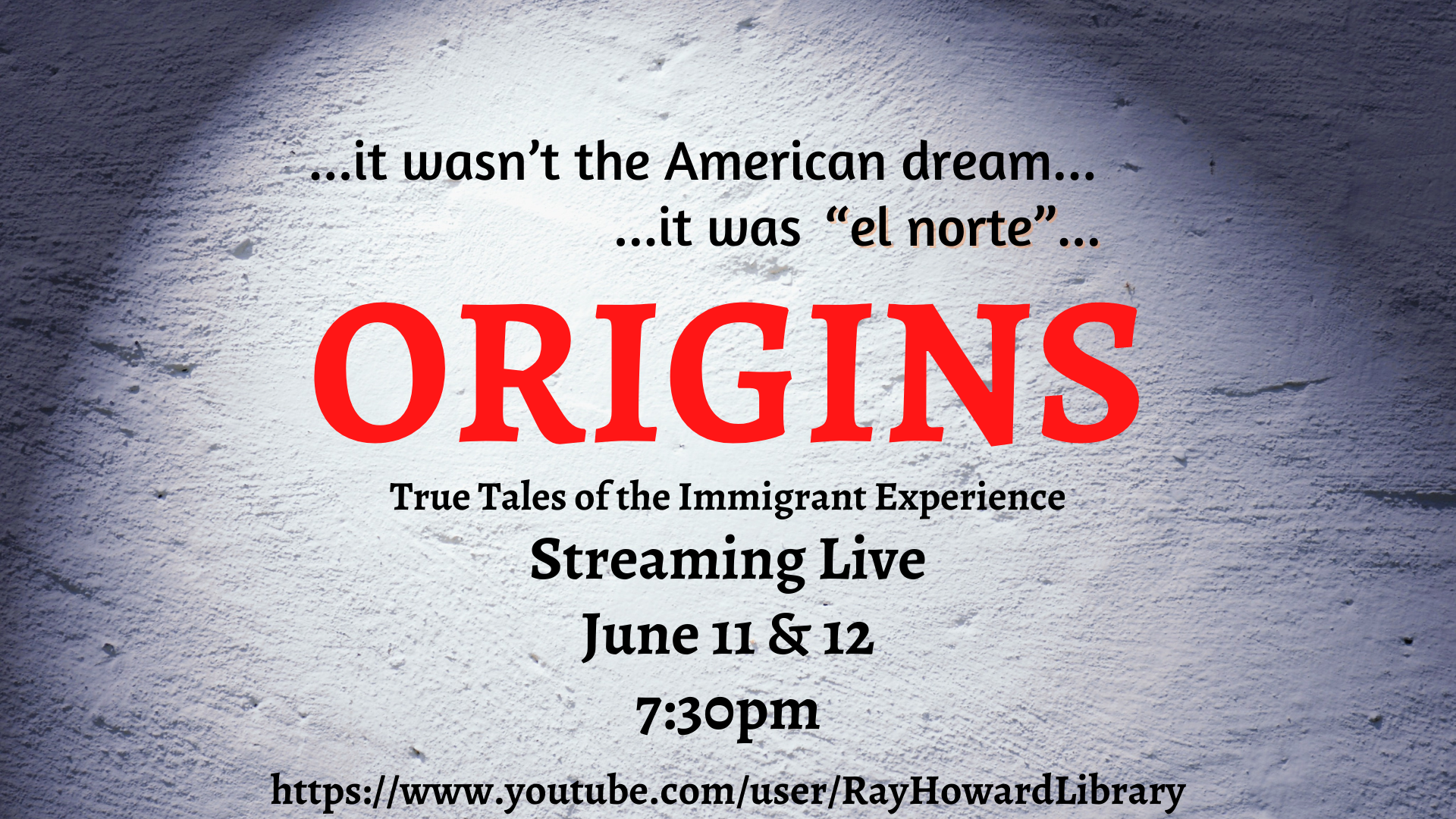 it wasn't the American dream...it was el norte...Origins: True Tales of the Immigrant Experience streaming live June 11 and 12 7:30pm https://www.youtube.com/user/RayHowardLibrary