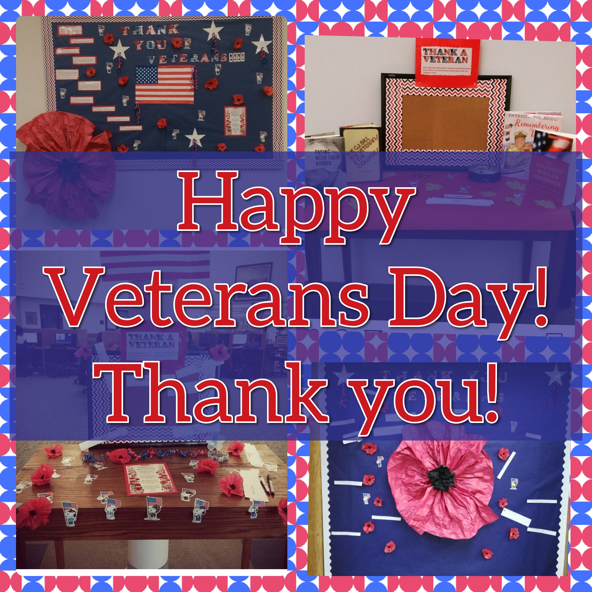 Happy Veterans Day! a collage of past displays honoring our veterans featuring the poppy, 'thank a veteran' board where you could tack a name up to recognize them and various poems and quotes of gratitude
