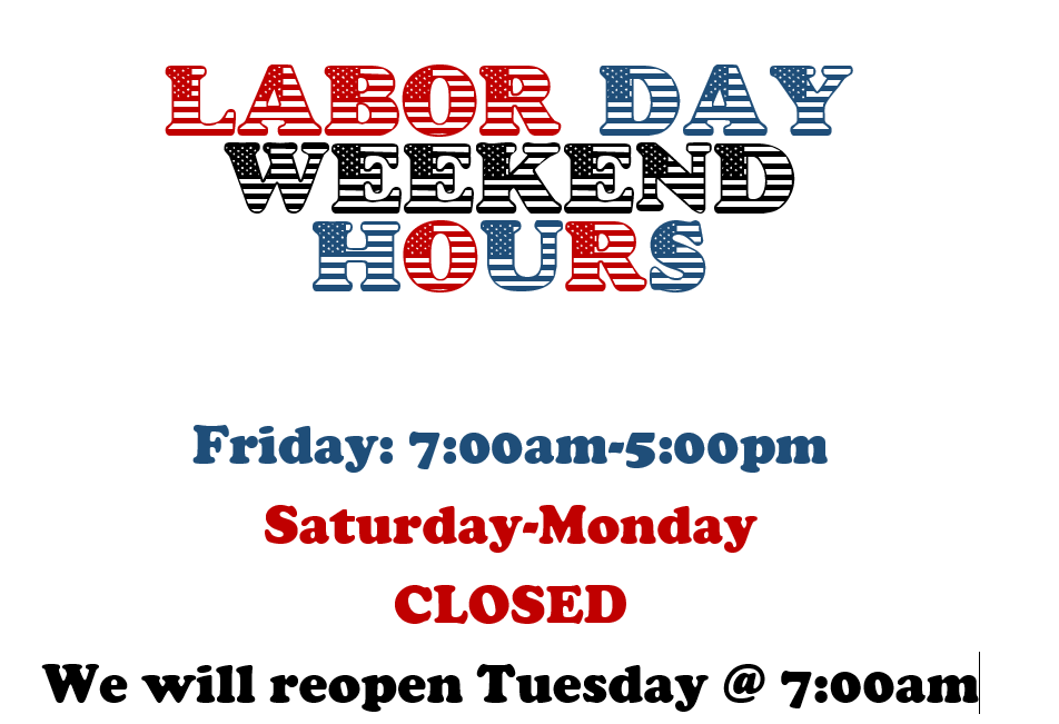 Labor Day Weekend Hours 2021 Closed Saturday-Monday Open Tuesday 7:00am