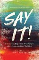 Say It! : Celebrating Expository Preaching in the African American Tradition
