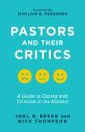 Pastors and Their Critics : A Guide to Coping with Criticism in the Ministry