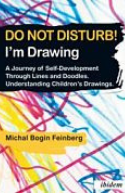 Do not Disturb! I'm Drawing : A Journey of Self-Development Through Lines and Doodles. Understanding Children's Drawings