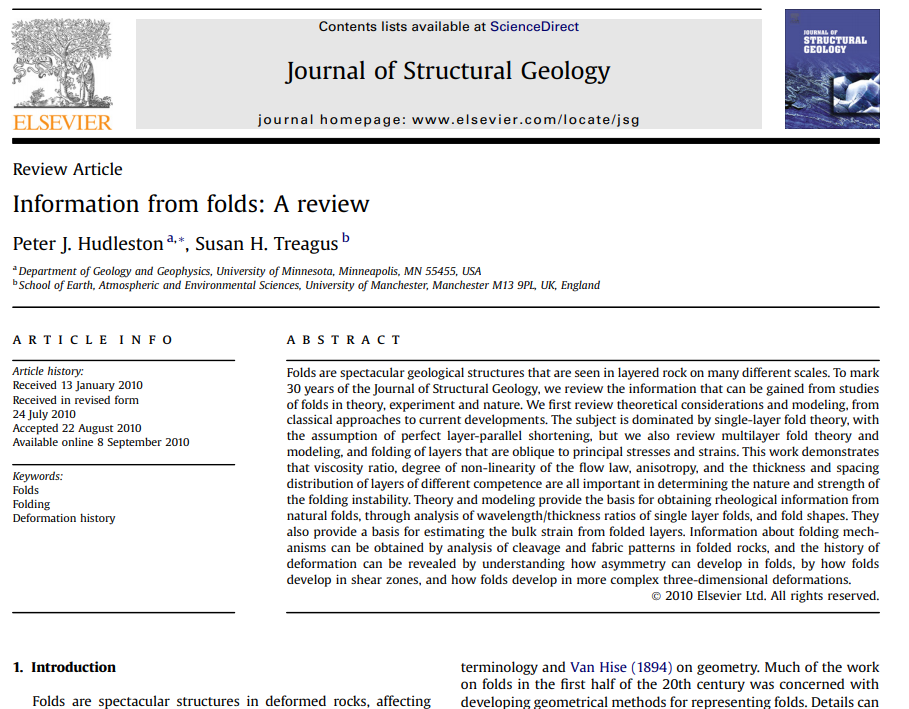 """screenshot of the top part of the pdf of the article """"Information from folds: A review."""" The abstract reads: """"Folds are spectacular geological structures that are seen in layered rock on many different scales. To mark 30 years of the Journal of Structural Geology, we review the information that can be gained from studies of folds in theory, experiment and nature. We first review theoretical considerations and modeling, from classical approaches to current developments. The subject is dominated by single-layer fold theory, with the assumption of perfect layer-parallel shortening, but we also review multilayer fold theory and modeling, and folding of layers that are oblique to principal stresses and strains. This work demonstrates that viscosity ratio, degree of non-linearity of the flow law, anisotropy, and the thickness and spacing distribution of layers of different competence are all important in determining the nature and strength of the folding instability. Theory and modeling provide the basis for obtaining rheological information from natural folds, through analysis of wavelength/thickness ratios of single layer folds, and fold shapes. They also provide a basis for estimating the bulk strain from folded layers. Information about folding mechanisms can be obtained by analysis of cleavage and fabric patterns in folded rocks, and the history of deformation can be revealed by understanding how asymmetry can develop in folds, by how folds develop in shear zones, and how folds develop in more complex three-dimensional deformations."""""""