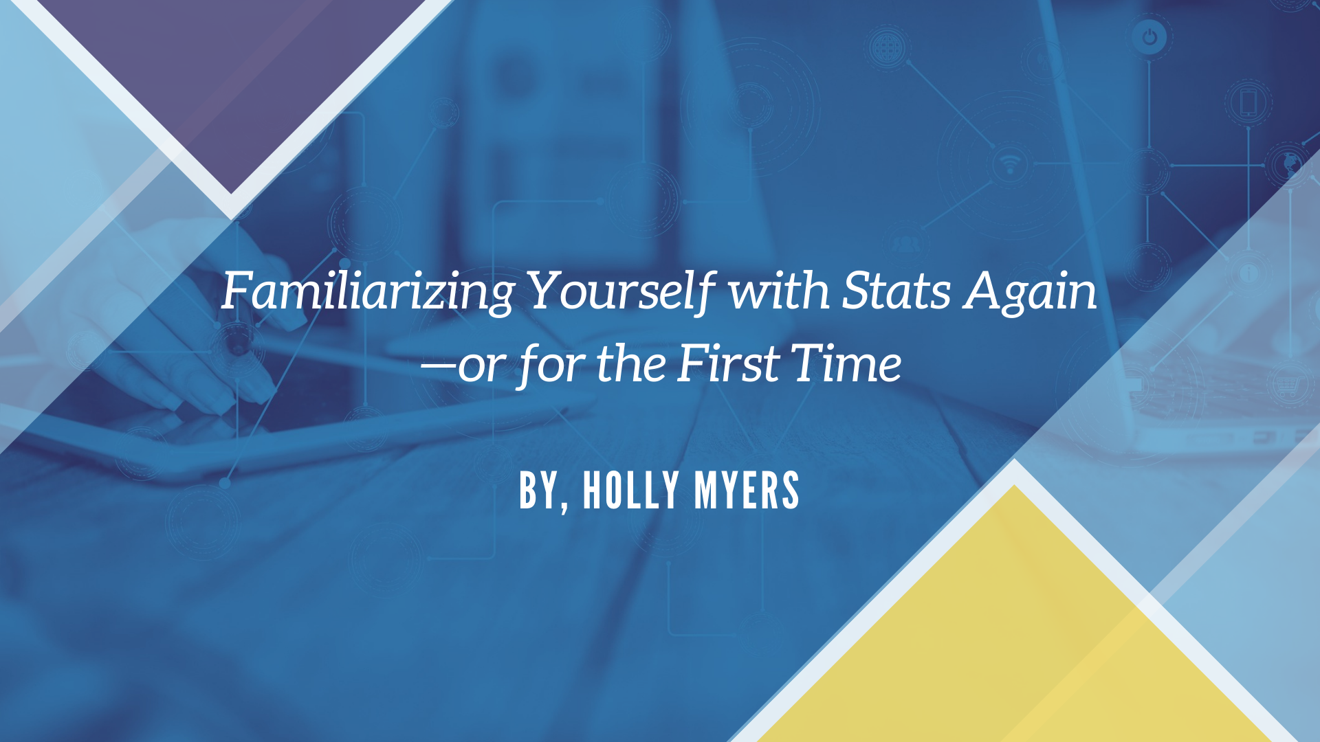 Familiarizing Yourself with Stats Again--or for the First Time (Blog)