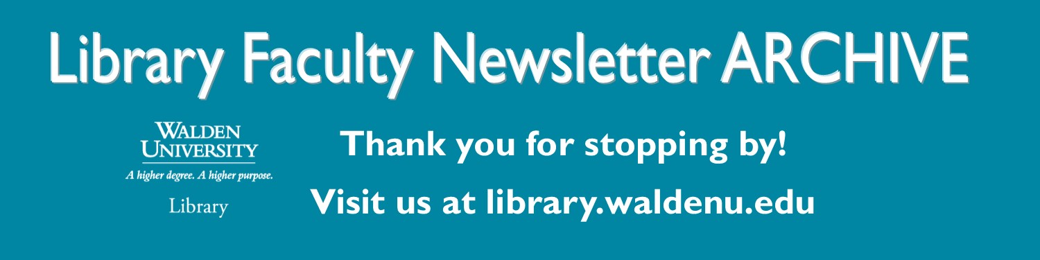 Library Faculty Newsletter Archive. Thank you for stopping by. Visit us at library.waldenu.edu