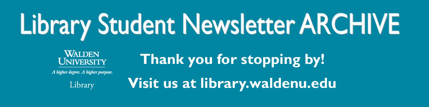Library Student Newsletter Archive. Thank you for stopping by. Visit us at library.waldenu.edu