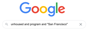 "A sample Google search string: Unhoused and Program and ""San Francisco"""