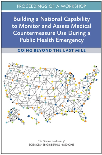 Building a National Capability to Monitor and Assess Medical Countermeasure Use During a Public Health Emergency: Going Beyond the Last Mile: Proceedings of a Workshop