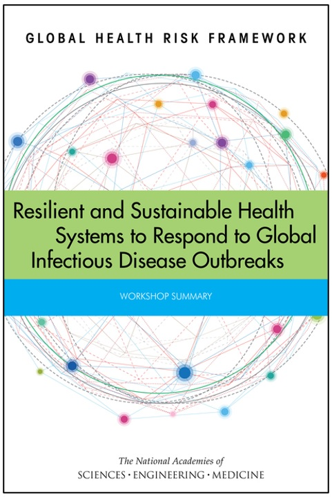 Global Health Risk Framework: Resilient and Sustainable Health Systems to Respond to Global Infectious Disease Outbreaks: Workshop Summary
