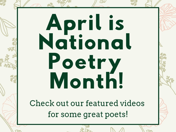 Green text with light floral background reading April is National Poetry Month! Check out our featured videos for some great poets!