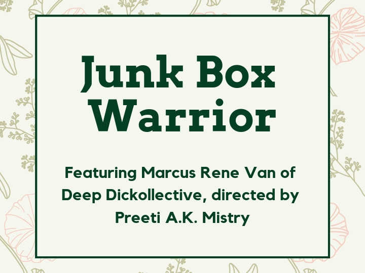 Slide featuring Junk Box Warrior, performed by Marchus Rene Van of Deep Dickollective and directed by Preeti A.K. Mistry