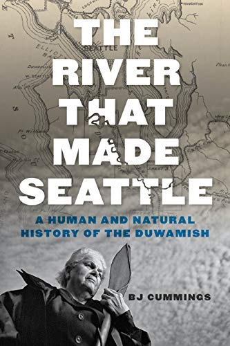 book cover: The river that made Seattle : a human and natural history of the Duwamish