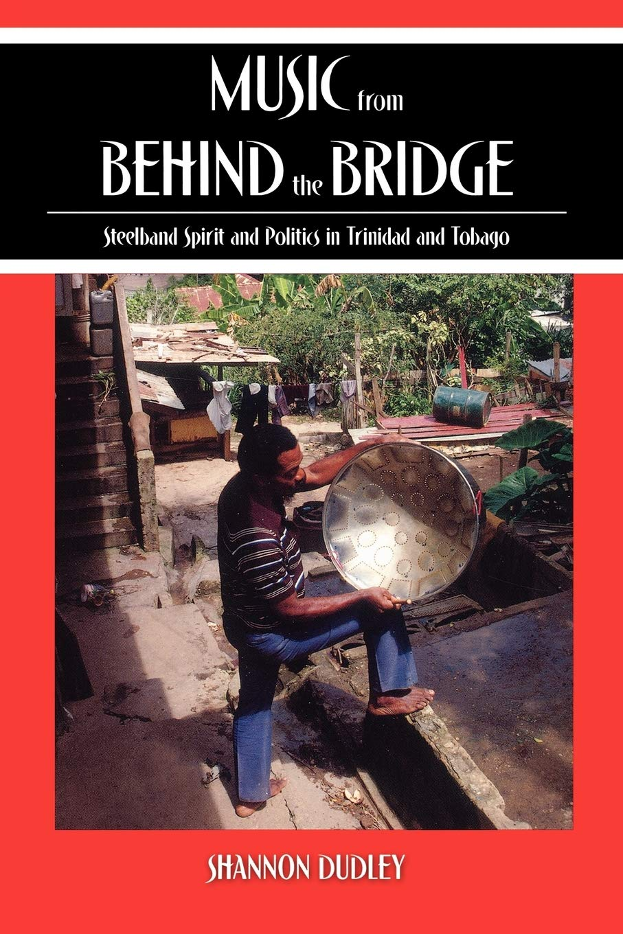 book cover: Music from Behind the Bridge: Steelband Aesthetics and Politics in Trinidad and Tobago