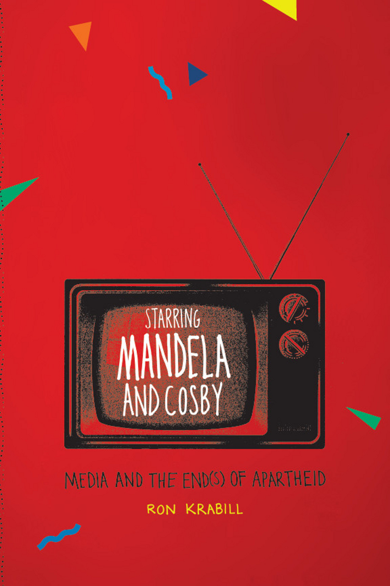 book cover: Starring Mandela and Cosby : Media and the End(s) of Apartheid