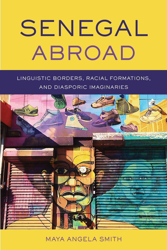 book cover: Senegal Abroad: Linguistic Borders, Racial Formations, and Diasporic Imaginaries