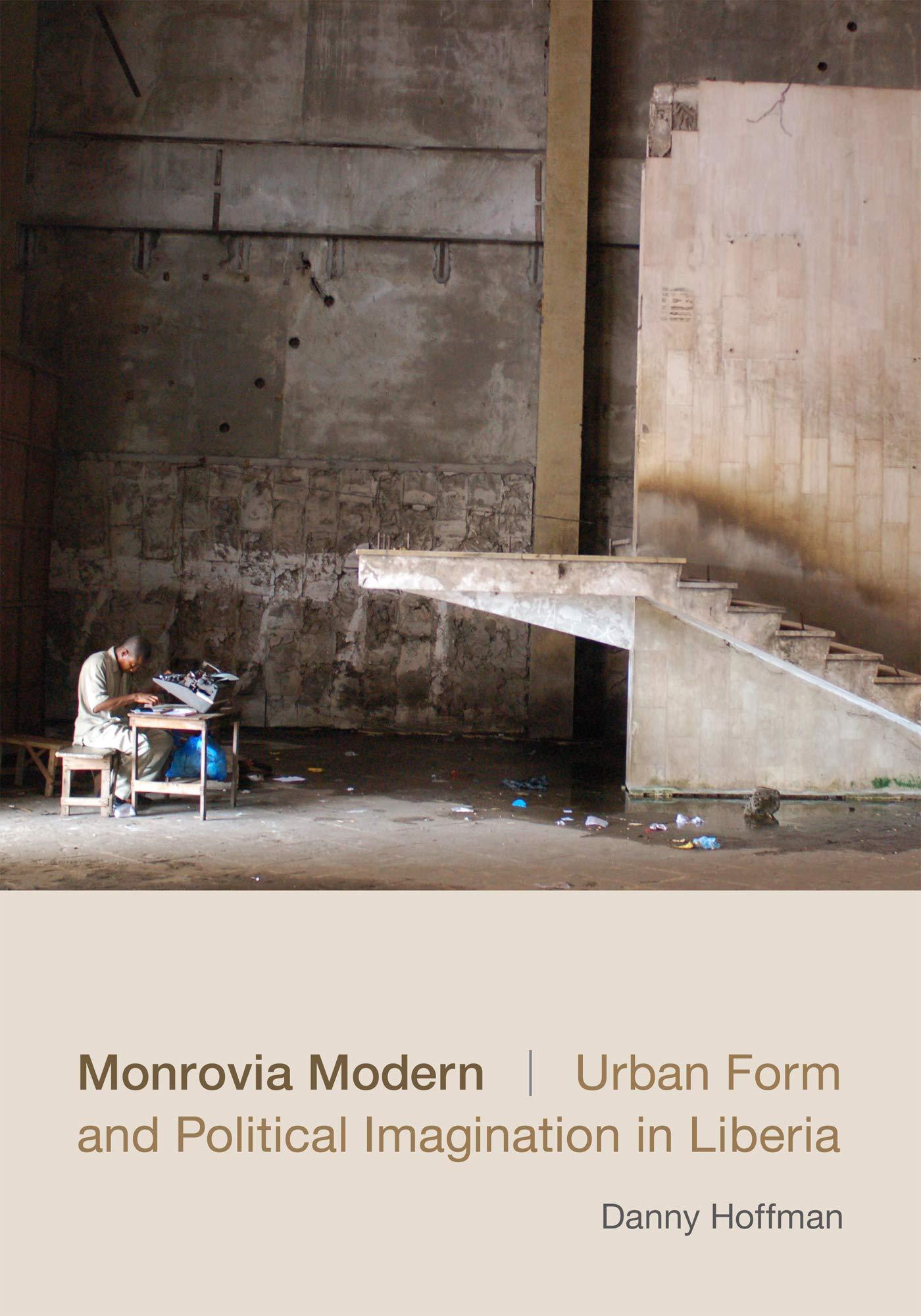 book cover: Monrovia Modern: Urban Form and Political Imagination in Liberia