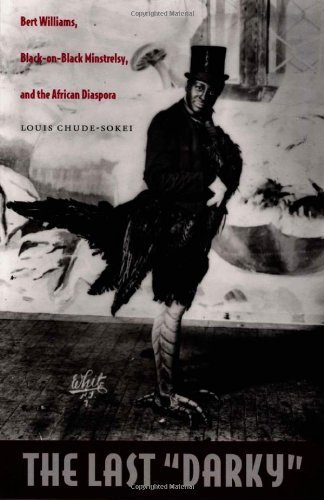 """book cover: The Last """"Darky"""": Bert Williams, Black-on-Black Minstrelsy, and the African Diaspora"""