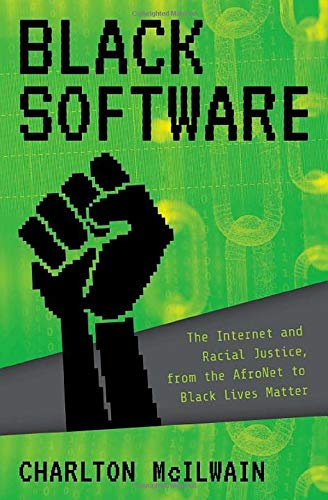 book cover: Black Software : The Internet and Racial Justice, from the AfroNet to Black Lives Matter