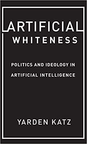 book cover: Artificial Whiteness: Politics and Ideology in Artificial Intelligence