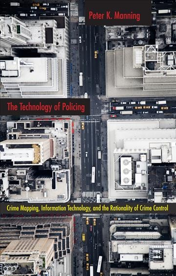 book cover: The Technology of Policing : Crime Mapping, Information Technology, and the Rationality of Crime Control