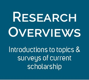 Link: Research Overviews - Introductions to topics & surveys of current scholarship