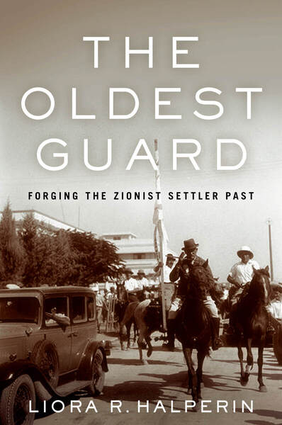 book: The Oldest Guard: Forging the Zionist Settler Past