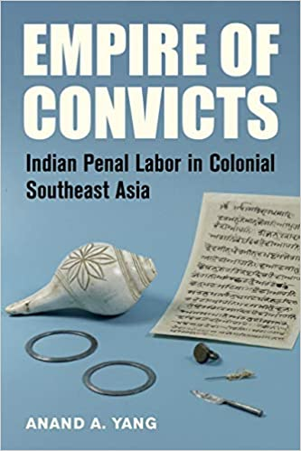 Empire of Convicts : Indian Penal Labor in Colonial Southeast Asia