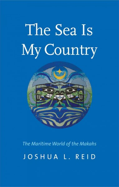 book cover: The Sea Is My Country: The Maritime World of the Makahs