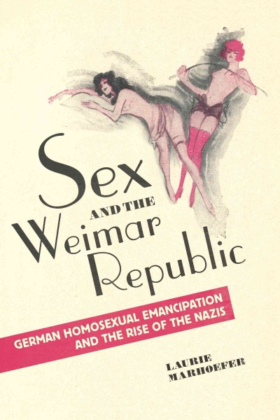 book cover: Sex and the Weimar Republic : German Homosexual Emancipation and the Rise of the Nazis