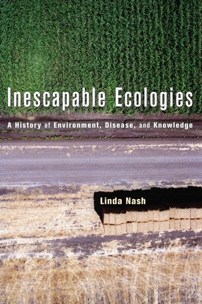 book cover: Inescapable ecologies: a history of environment, disease, and knowledge