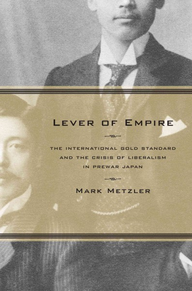 book cover: Lever of Empire: The International Gold Standard and the Crisis of Liberalism in Prewar Japan