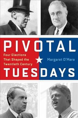 book cover: Pivotal Tuesdays: Four Elections That Shaped the Twentieth Century