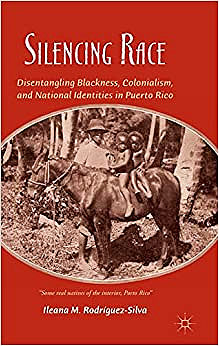 book cover: Silencing Race : Disentangling Blackness, Colonialism, and National Identities in Puerto Rico