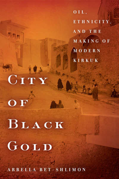 book cover: City of Black Gold : Oil, Ethnicity, and the Making of Modern Kirkuk