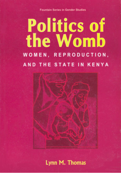 book cover: Politics of the womb: women, reproduction, and the state in Kenya