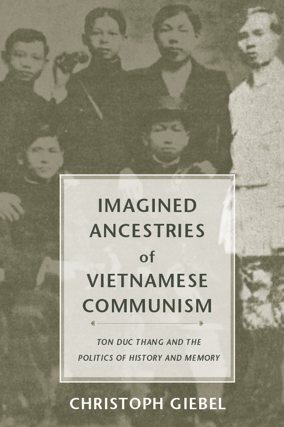 book cover: Imagined Ancestries of Vietnamese Communism: Ton Duc Thang and the Politics of History and Memory