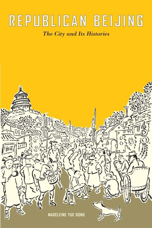 book cover: Republican Beijing: The City and Its Histories