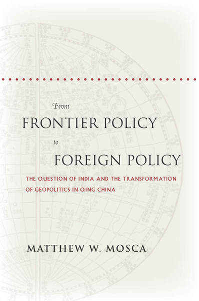 book cover: From Frontier Policy to Foreign Policy : The Question of India and the Transformation of Geopolitics in Qing China