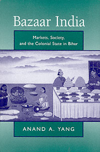 book cover: Bazaar India: Markets, Society, and the Colonial State in Gangetic Bihar