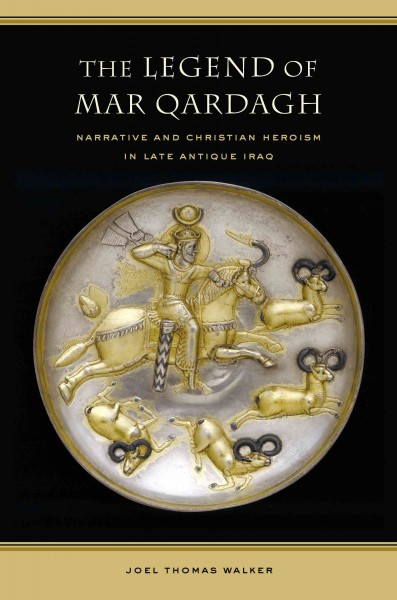book cover: The Legend of Mar Qardagh: Narrative and Christian Heroism in Late Antique Iraq
