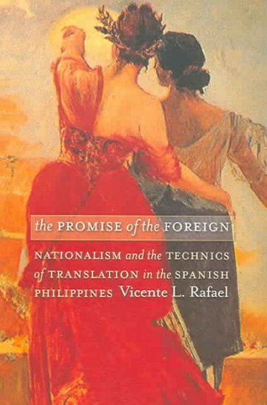 book cover: The Promise of the Foreign : Nationalism and the Technics of Translation in the Spanish Philippines