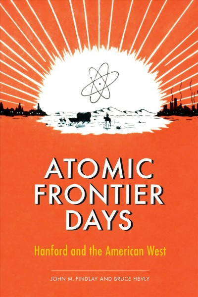 book cover: Atomic Frontier Days: Hanford and the American West