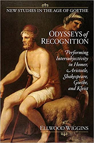 book cover: Odysseys of Recognition: Performing Intersubjectivity in Homer, Aristotle, Shakespeare, Goethe, and Kleist