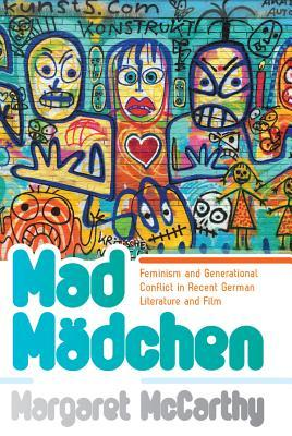 book cover: Mad Mädchen : Popfeminism and Generational Conflict in Recent German Literature and Film