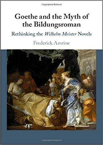 book cover: Goethe and the Myth of the Bildungsroman: Rethinking the Wilhelm Meister Novels