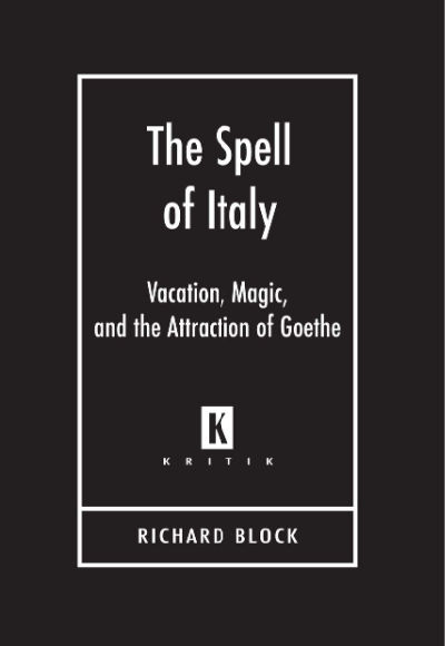 book cover: The Spell of Italy: Vacation, Magic, and the Attraction of Goethe